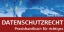 Cover - Datenschutzrecht - Praxishandbuch für richtiges Registrieren, Verarbeiten, Übermitteln, Zustimmen, Outsourcen, Werben uvm - Autor: Rainer Knyrim (Ausschnitt)